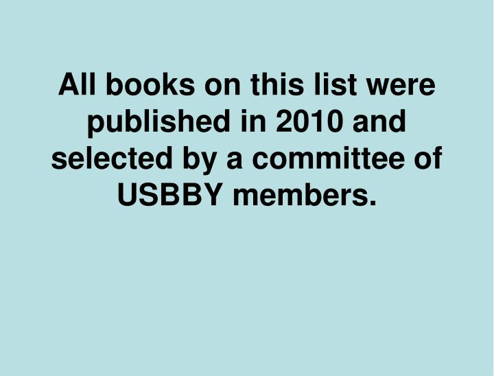 All books on this list were published in 2010 and selected by a committee of USBBY members.