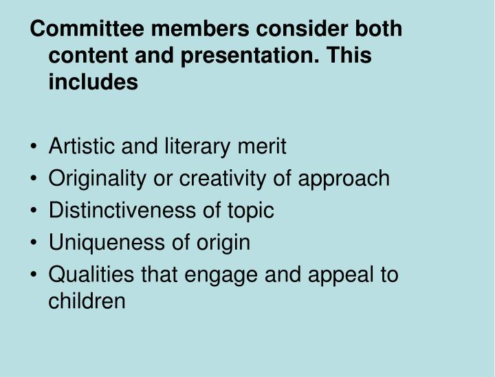 Committee members consider both content and presentation. This includes