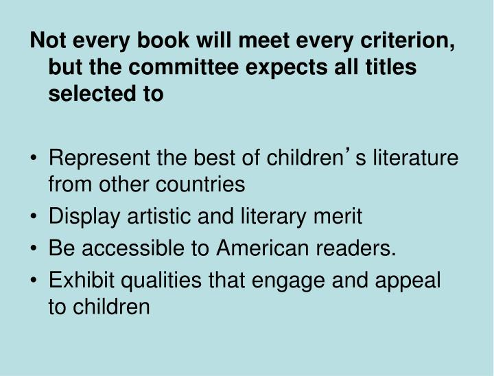Not every book will meet every criterion, but the committee expects all titles selected to