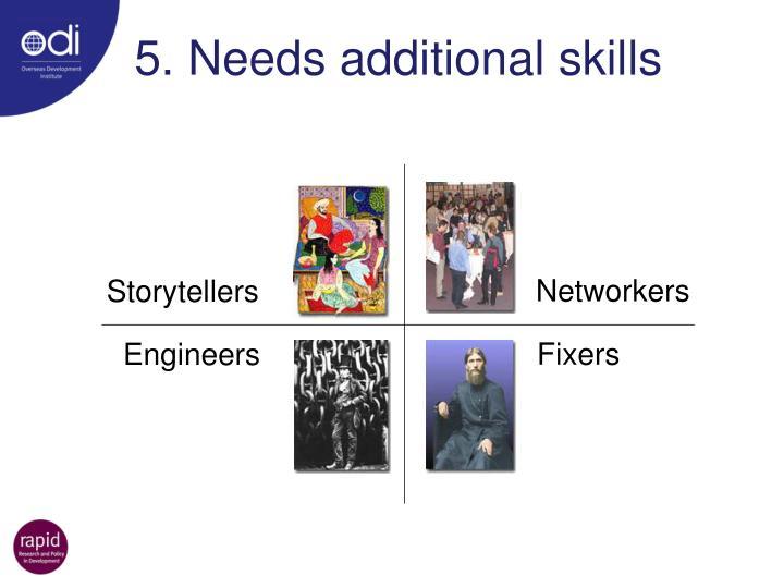 5. Needs additional skills