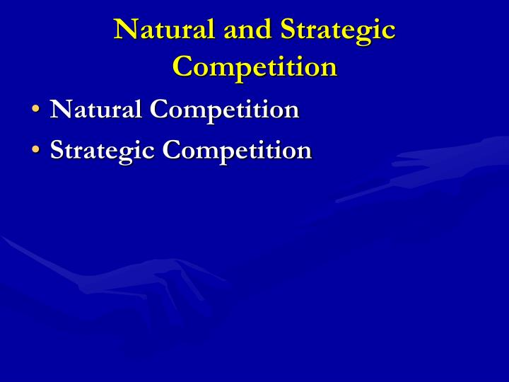 Natural and Strategic Competition
