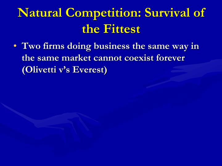 Natural Competition: Survival of the Fittest