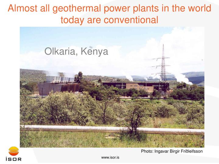 Almost all geothermal power plants in the world today are conventional