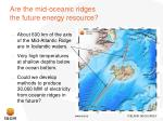 are the mid oceanic ridges the future energy resource