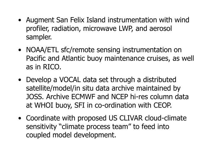 Augment San Felix Island instrumentation with wind profiler, radiation, microwave LWP, and aerosol sampler.
