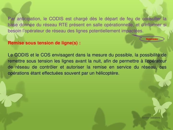Par anticipation, le CODIS est chargé dès le départ de feu de consulter la base donnée du réseau RTE présent en salle opérationnelle, et d'informer si besoin l'opérateur de réseau des lignes potentiellement impactées