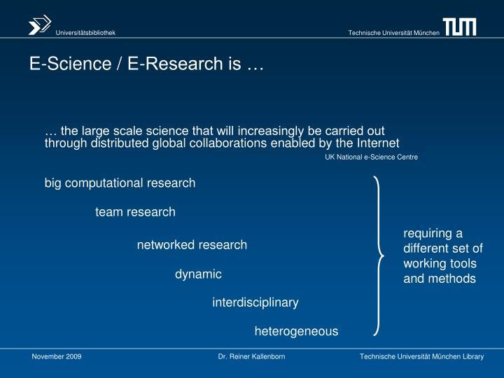 E-Science / E-Research is …