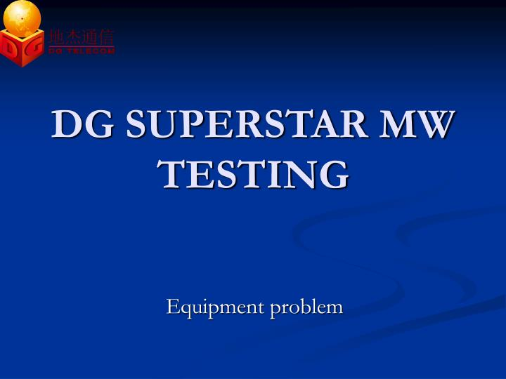 DG SUPERSTAR MW TESTING