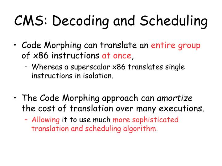 CMS: Decoding and Scheduling