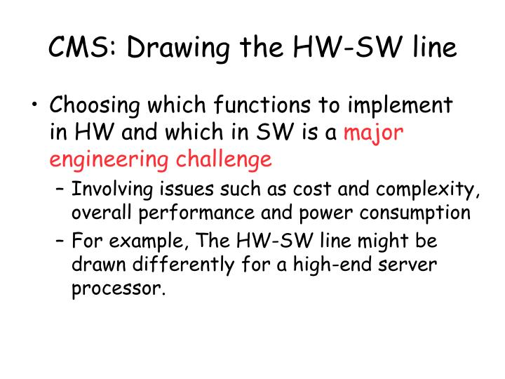 CMS: Drawing the HW-SW line