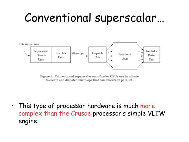 Conventional superscalar…