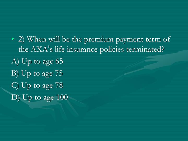 2) When will be the premium payment term of the AXA