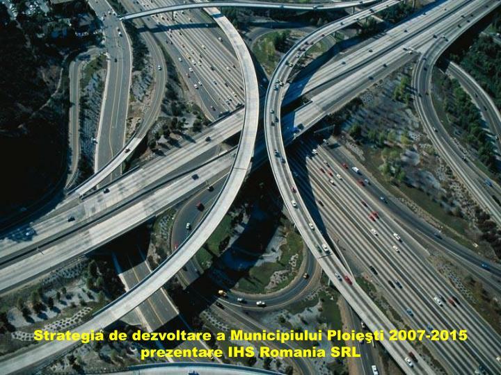 Strategia de dezvoltare a Municipiului Ploieşti 2007-2015