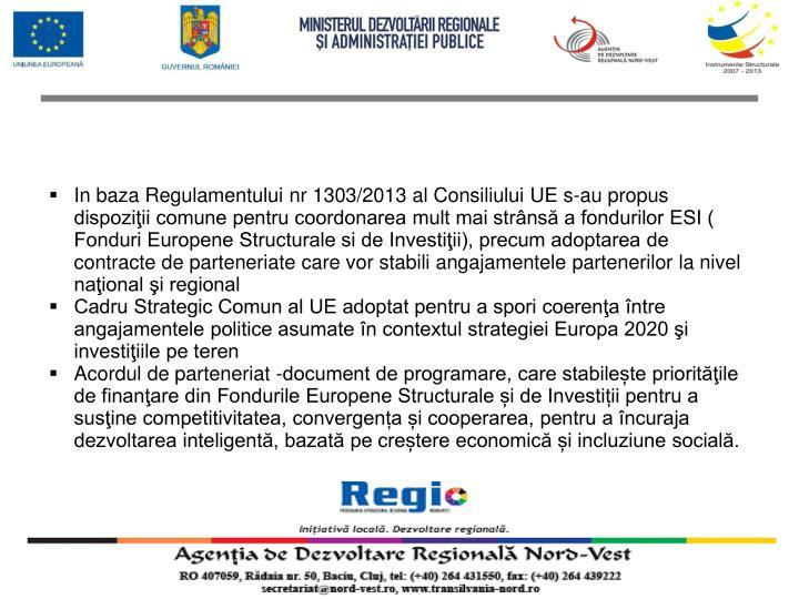 In baza Regulamentului nr 1303/2013 al Consiliului UE s-au propus dispoziţii comune pentru coordonarea mult mai strânsă a fondurilor ESI ( Fonduri Europene Structurale si de Investiţii), precum adoptarea de contracte de parteneriate care vor stabili angajamentele partenerilor la nivel naţional şi regional
