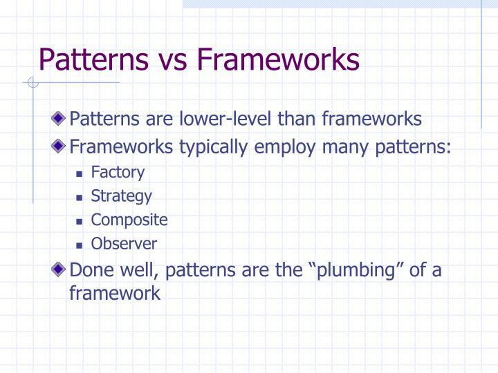 Patterns vs Frameworks