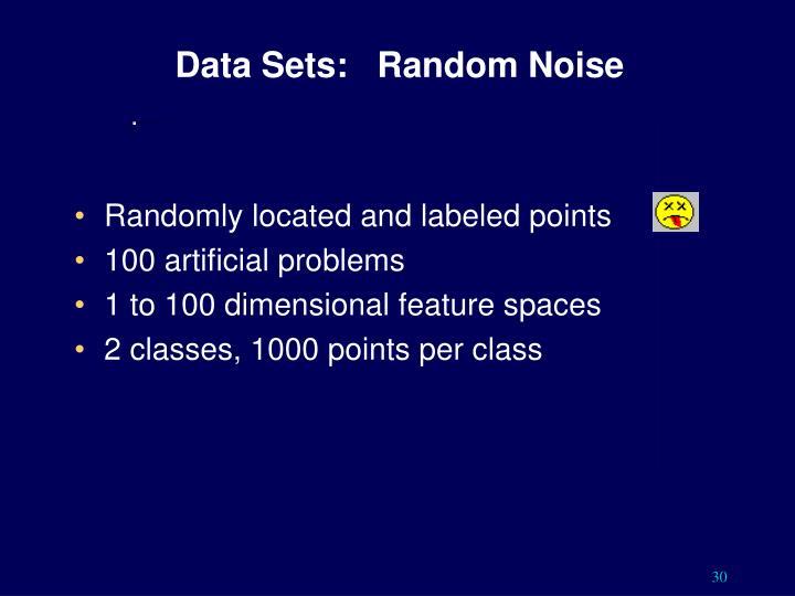 Data Sets:   Random Noise