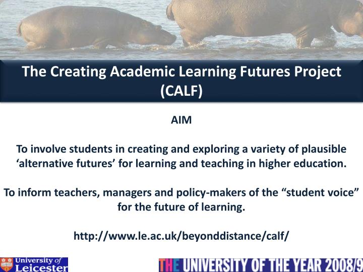 The Creating Academic Learning Futures Project (CALF