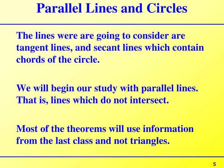 The lines were are going to consider are tangent lines, and secant lines which contain chords of the circle.