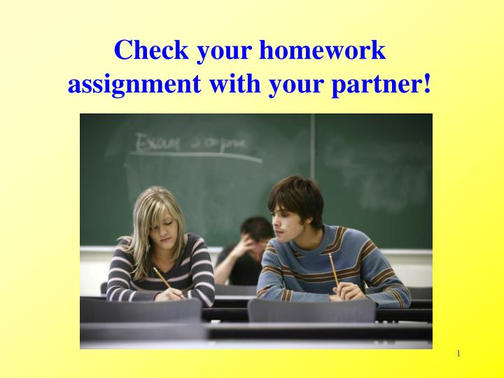 Check your homework assignment with your partner!