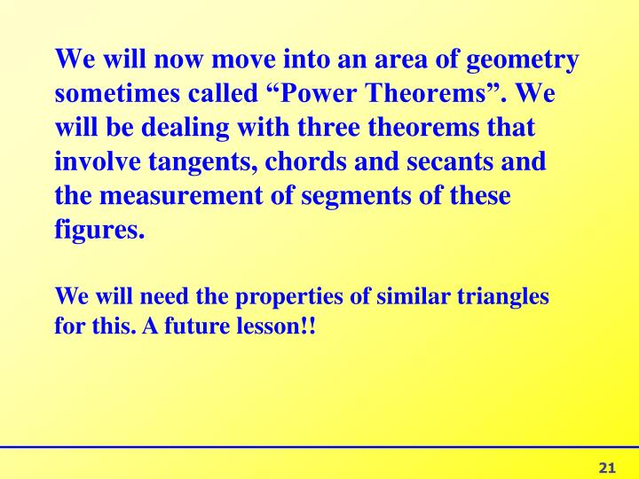 """We will now move into an area of geometry sometimes called """"Power Theorems"""". We will be dealing with three theorems that involve tangents, chords and secants and the measurement of segments of these figures."""