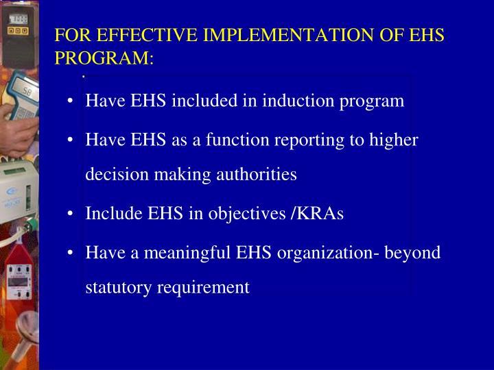 FOR EFFECTIVE IMPLEMENTATION OF EHS PROGRAM: