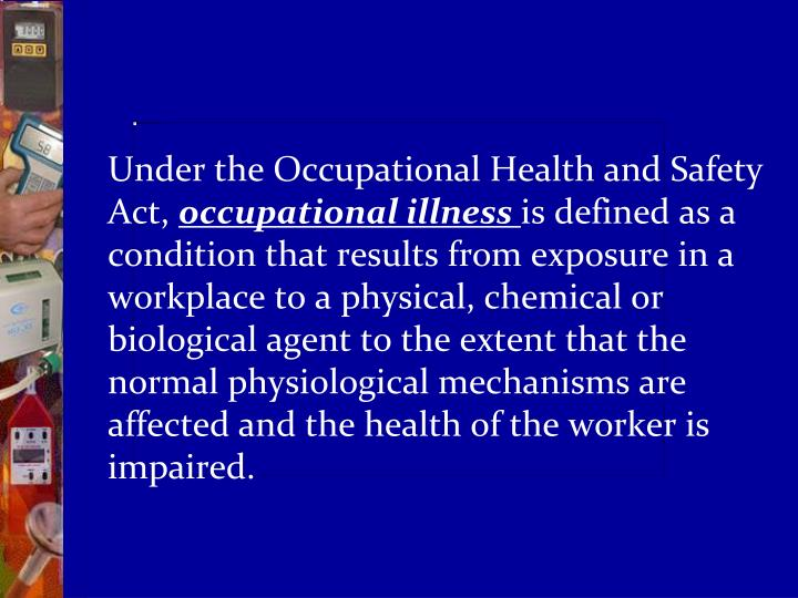 Under the Occupational Health and Safety Act,