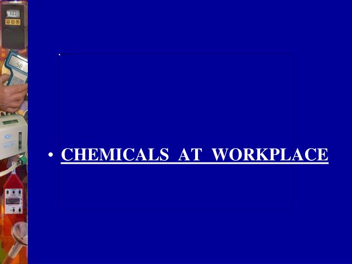 CHEMICALS  AT  WORKPLACE