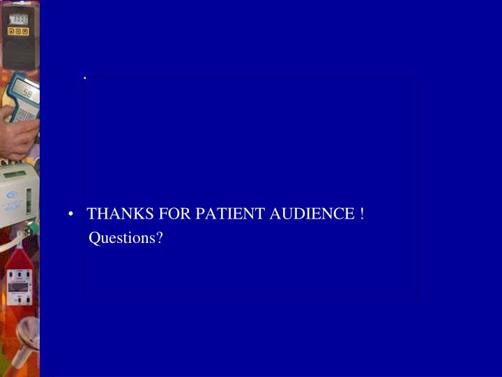 THANKS FOR PATIENT AUDIENCE !