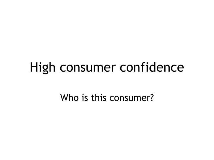 High consumer confidence