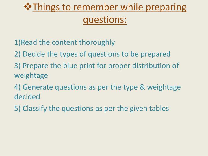 Things to remember while preparing questions: