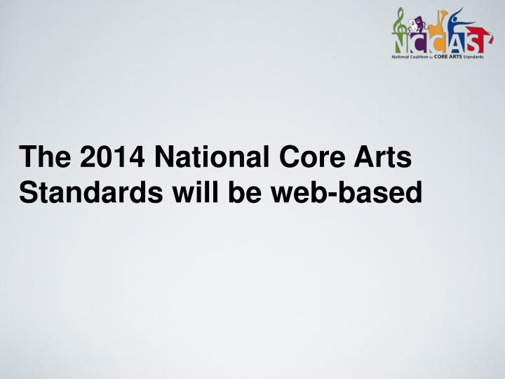 The 2014 National Core Arts Standards will be web-based