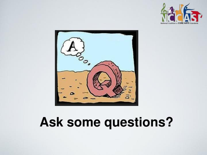 Ask some questions?