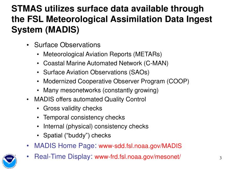 STMAS utilizes surface data available through the FSL Meteorological Assimilation Data Ingest System (MADIS)