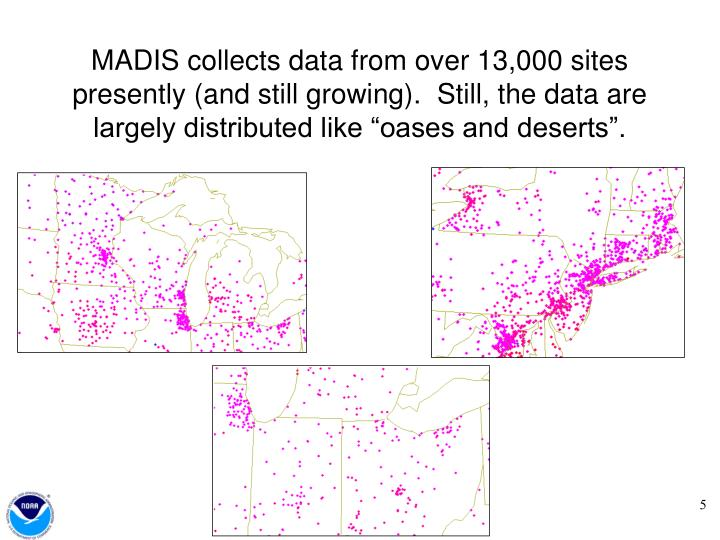 "MADIS collects data from over 13,000 sites presently (and still growing).  Still, the data are largely distributed like ""oases and deserts""."