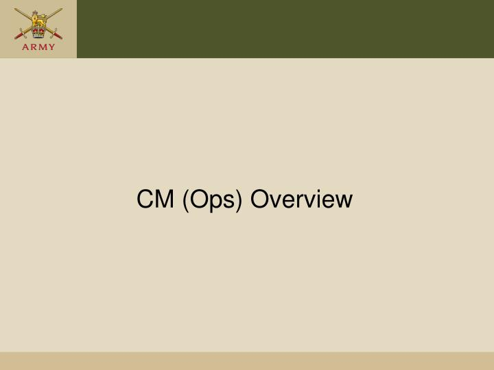 CM (Ops) Overview