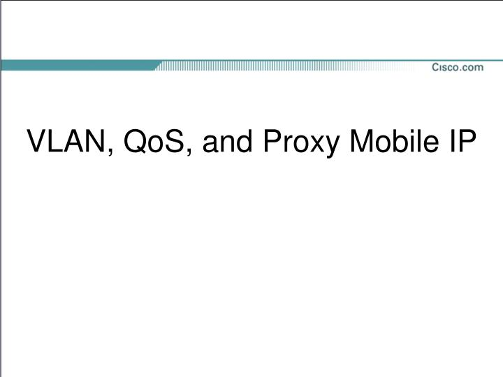 VLAN, QoS, and Proxy Mobile IP