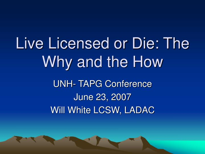 live licensed or die the why and the how