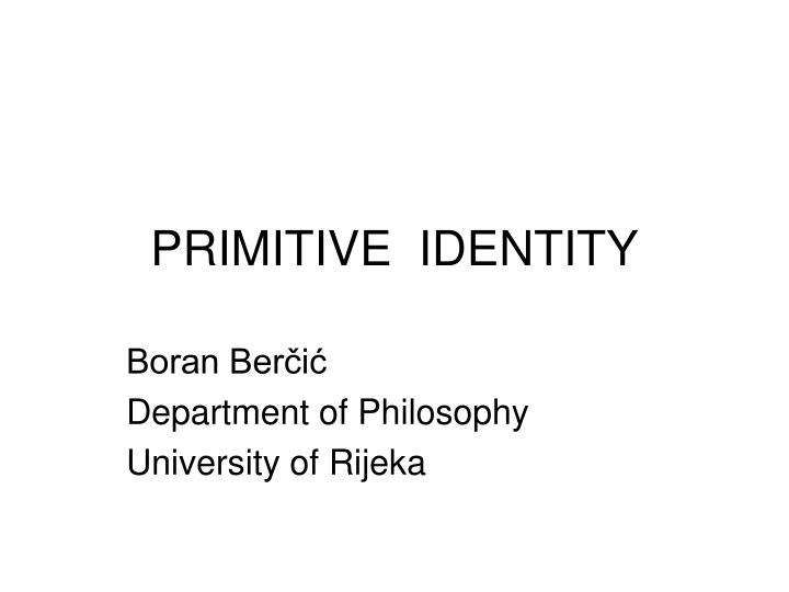 PRIMITIVE  IDENTITY