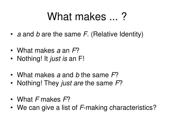 What makes ... ?