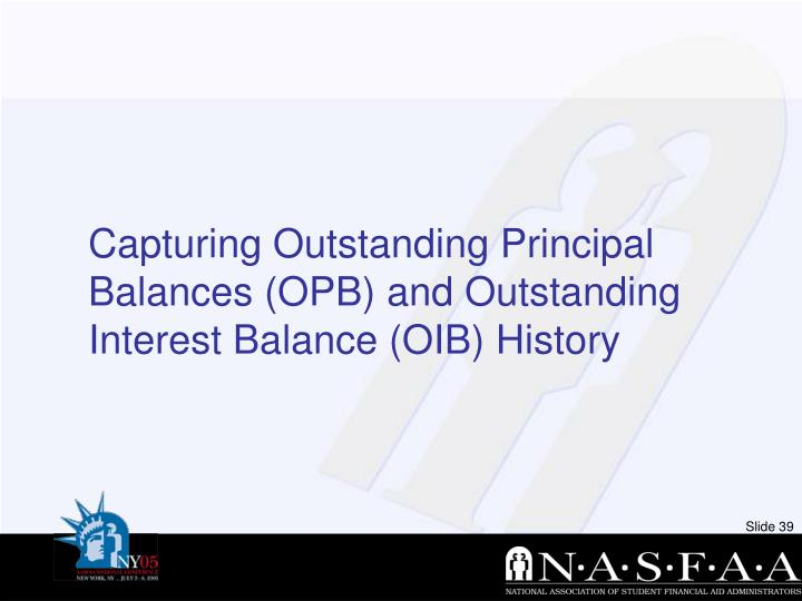 Capturing Outstanding Principal Balances (OPB) and Outstanding Interest Balance (OIB) History