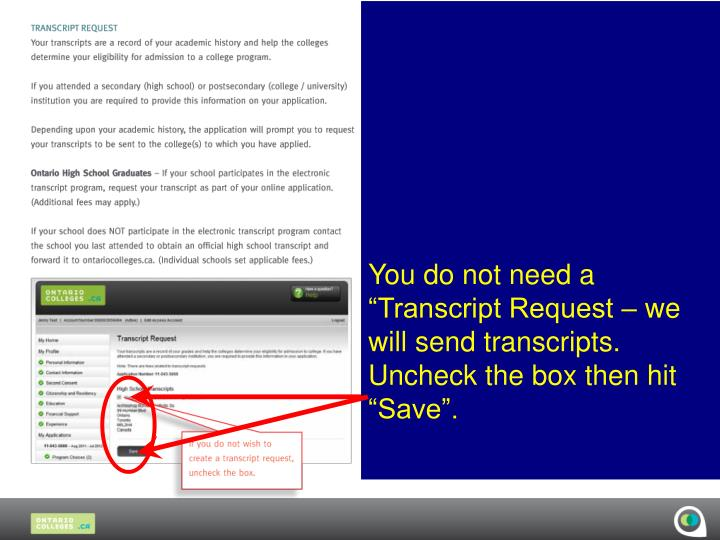 """You do not need a """"Transcript Request – we will send transcripts. Uncheck the box then hit """"Save""""."""