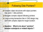 following disk pointers