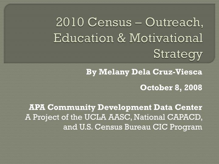 2010 Census – Outreach,  Education & Motivational Strategy