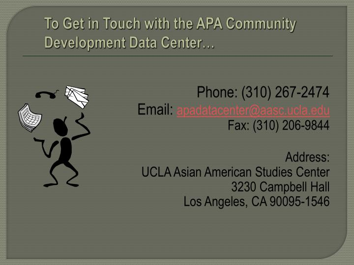 To Get in Touch with the APA Community Development Data Center…