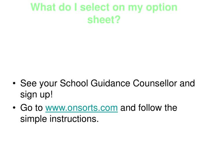 What do I select on my option sheet?