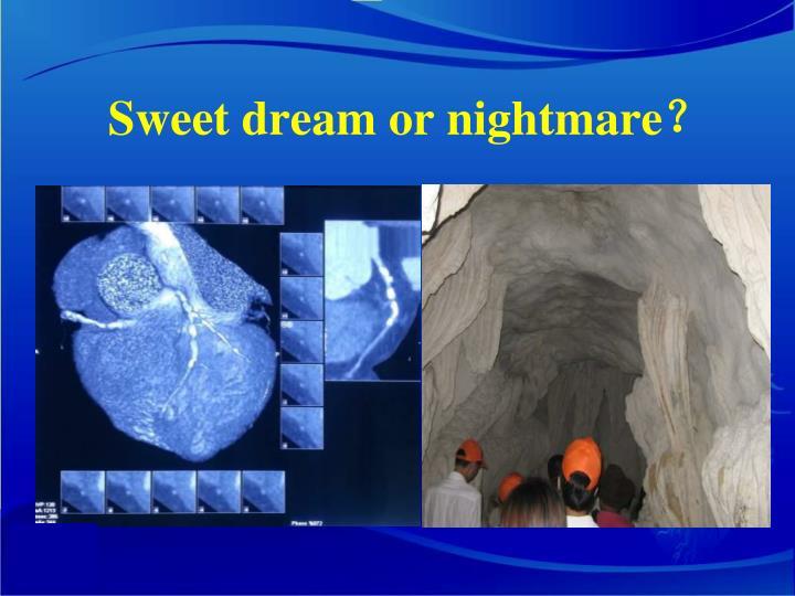 Sweet dream or nightmare