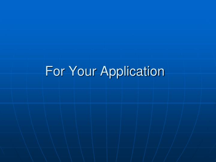 For Your Application