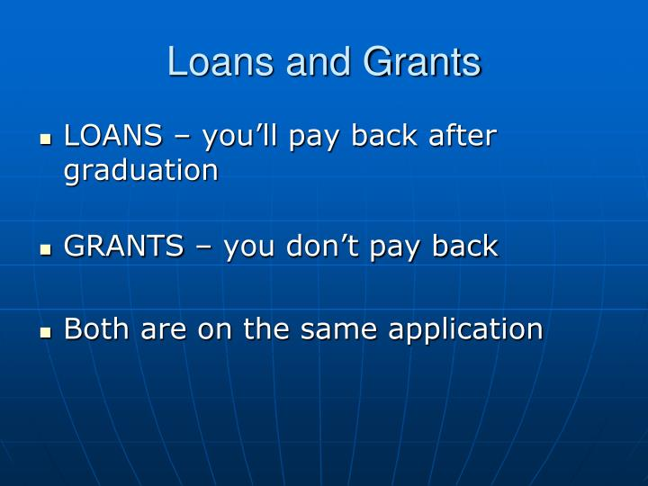 Loans and Grants