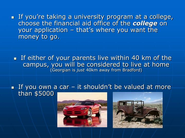 If you're taking a university program at a college, choose the financial aid office of the