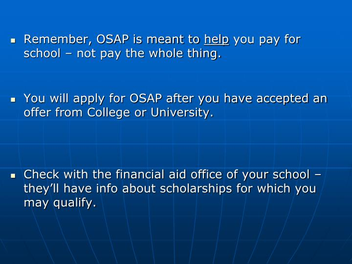 Remember, OSAP is meant to